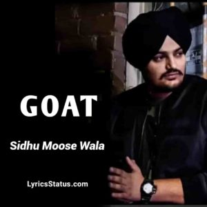 Goat Sidhu Moose Wala Lyrics Status Download Punjabi Song Tere shehar di police mainu chief aakhdi Tere hood de ne munde mainu god man'de