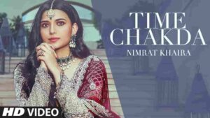 Nimrat Khaira Time Chakda Lyrics Status Download Punjabi Song Pichhe pichhe fire kuj dasda vi nahi ve Chakkda ae time nale takkda vi nai ve