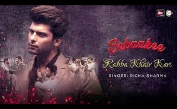 Rabba Khair Kari Lyrics - Bebaakee | Kushal Tandon