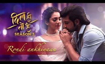 Rondi Ankhiyaan Reprise Lyrics - Dil Hi Toh Hai Season 3