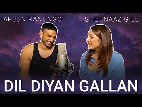 Dil Diyan Gallan Song Lyrics - Cover by Shehnaaz Gill Ft. Arjun Kanungo