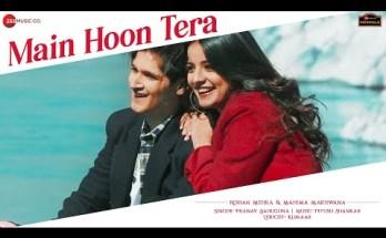 Main Hoon Tera Lyrics - Piyush Shankar | Rohan Mehra