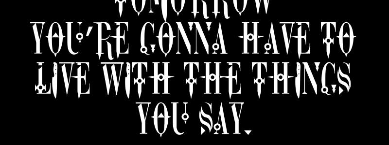 """Tomorrow you're gonna have to live with the things you say."" - Sixx A.M.: Tomorrow"