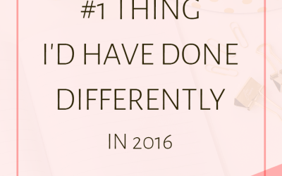 The #1 Thing I'd Have Done Differently | 2016 Review