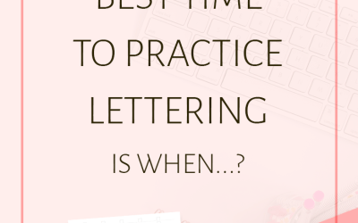 Your Best Time to Practice Lettering Is When…? (+ Free Tracker Sheets!)