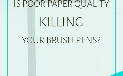 Is Your Poor Paper Choice Killing Your Brush Pens?