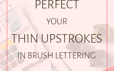 How to Perfect Your Thin Upstrokes in Brush Lettering