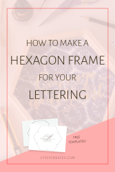 How to Make a Hexagon Frame for Your Lettering