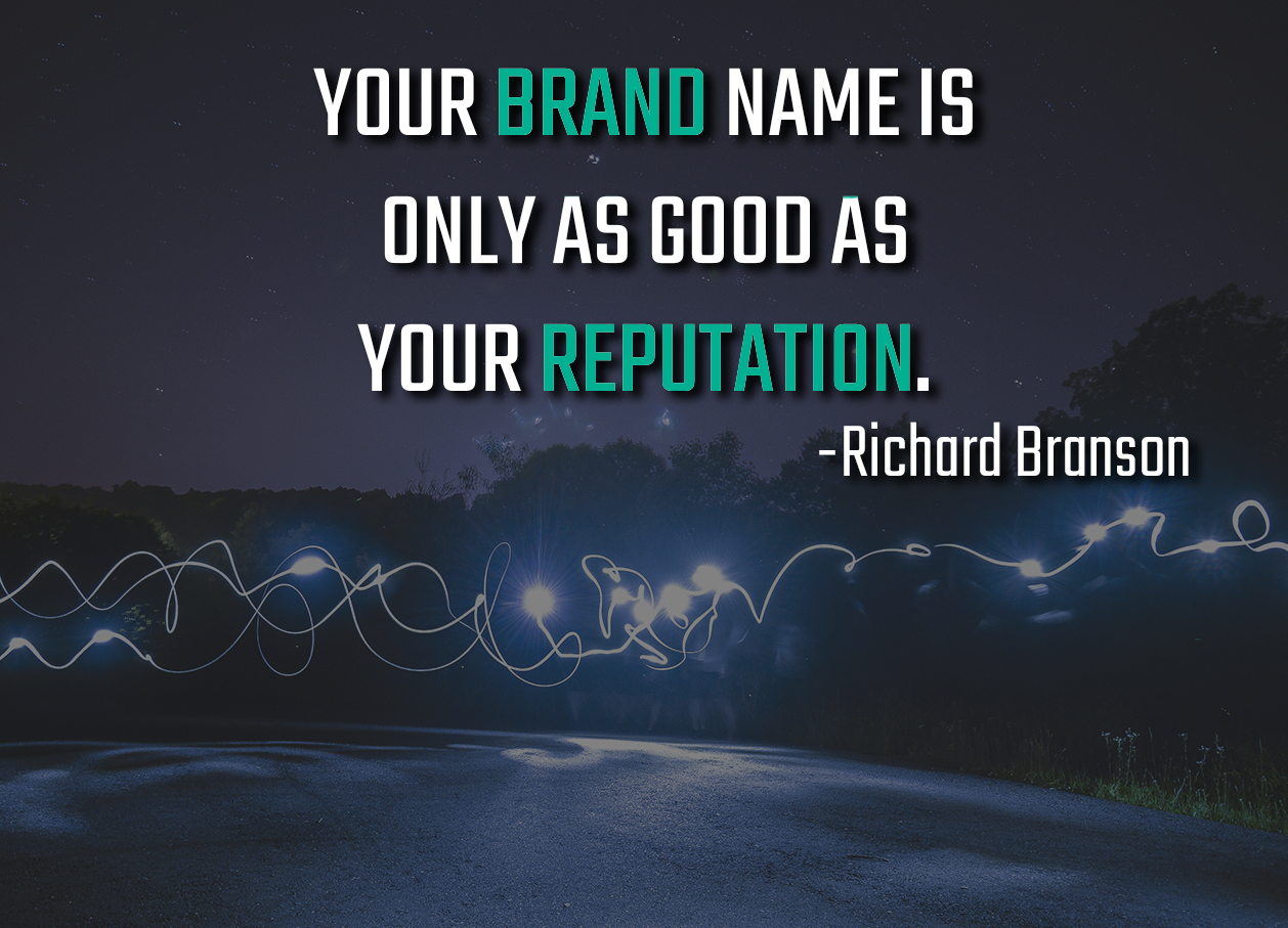 Your brand is only as good as your reputation. - Richard Branson