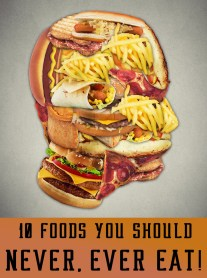 10 Foods You Should Never, Ever Eat