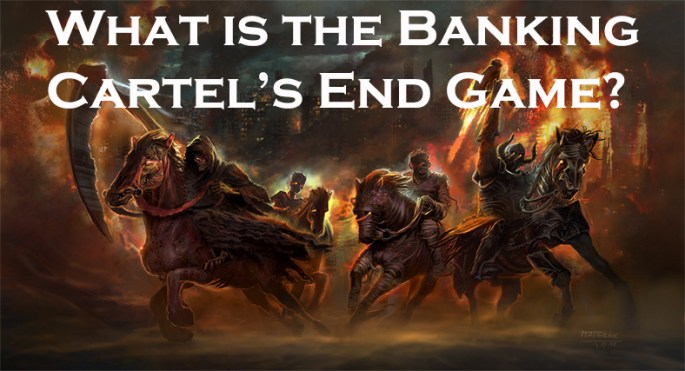 the banking cartel's end game