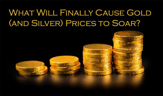 what will cause gold and silver prices to soar?