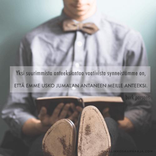 Yksi suurimmista anteeksiantoa vaativista synneistämme on, että emme usko Jumalan antaneen meille anteeksi.