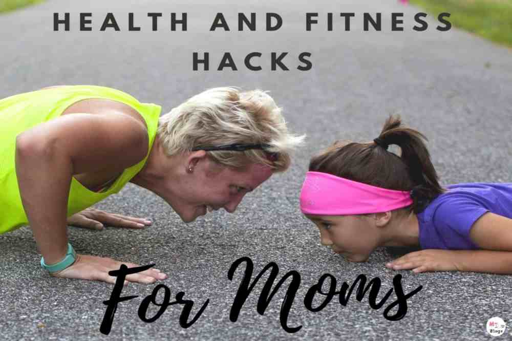 Healthy Living: Health & Fitness Hacks For Moms