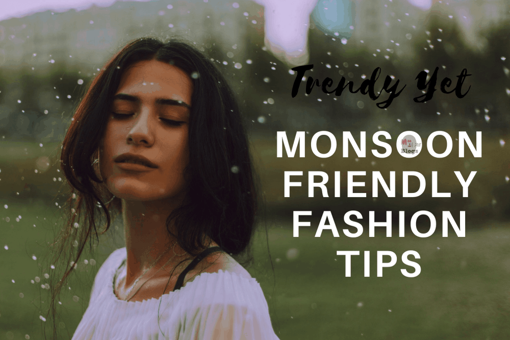 Trendy Yet Monsoon Friendly Fashion Tips