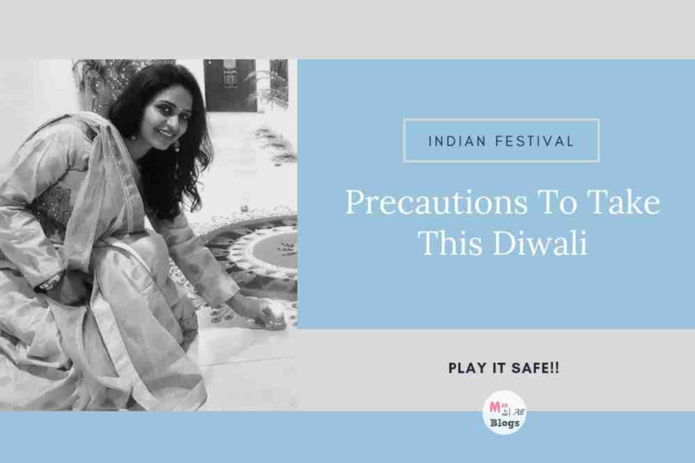 Precautions To Take This Diwali: Have A Safe Diwali