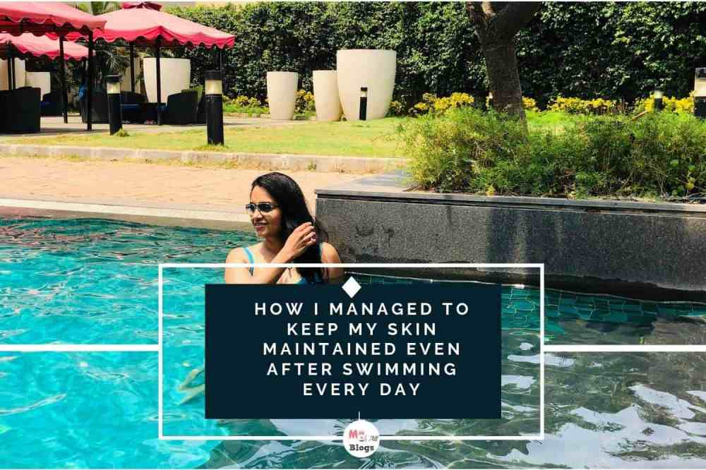 How I Managed To Keep My Skin Maintained Even After Swimming Every Day