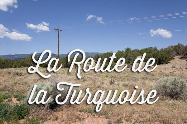 La route de la turquoise - Nouveau Mexique