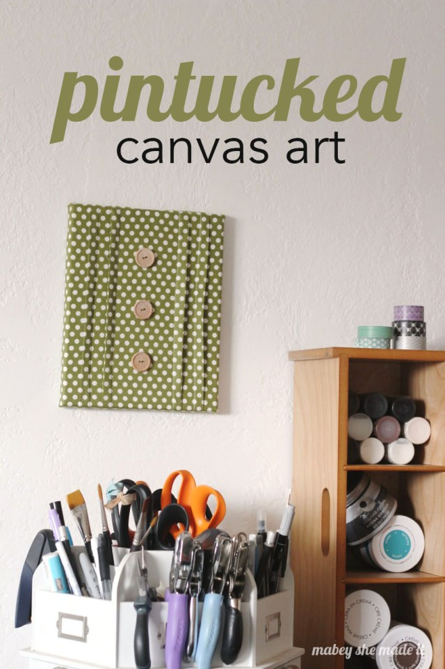 My sewing space needs a little pintucked love! Easy tutorial for making this canvas art.