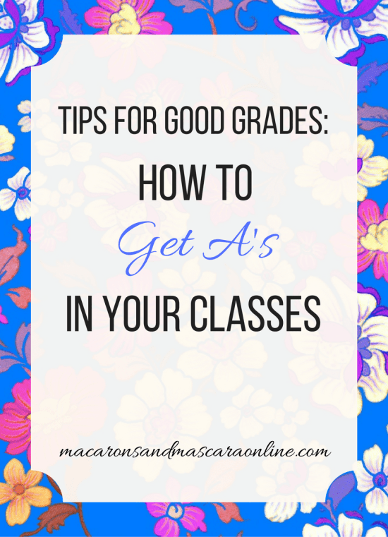 "13 Tips For Getting A""s In Your Classes"