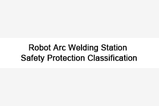Robot Arc Welding Station Safety Protection Classification