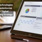 Three Emerging Technologies Will Revolutionize Your Digital Marketing Strategy