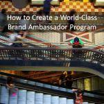 How to Create a World-Class Brand Ambassador Program