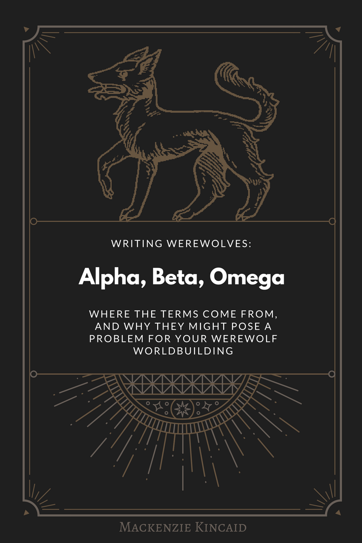 Writing Werewolves: ALPHA, BETA, OMEGA. Where the terms come from, and why they might pose a problem for your werewolf worldbuilding.