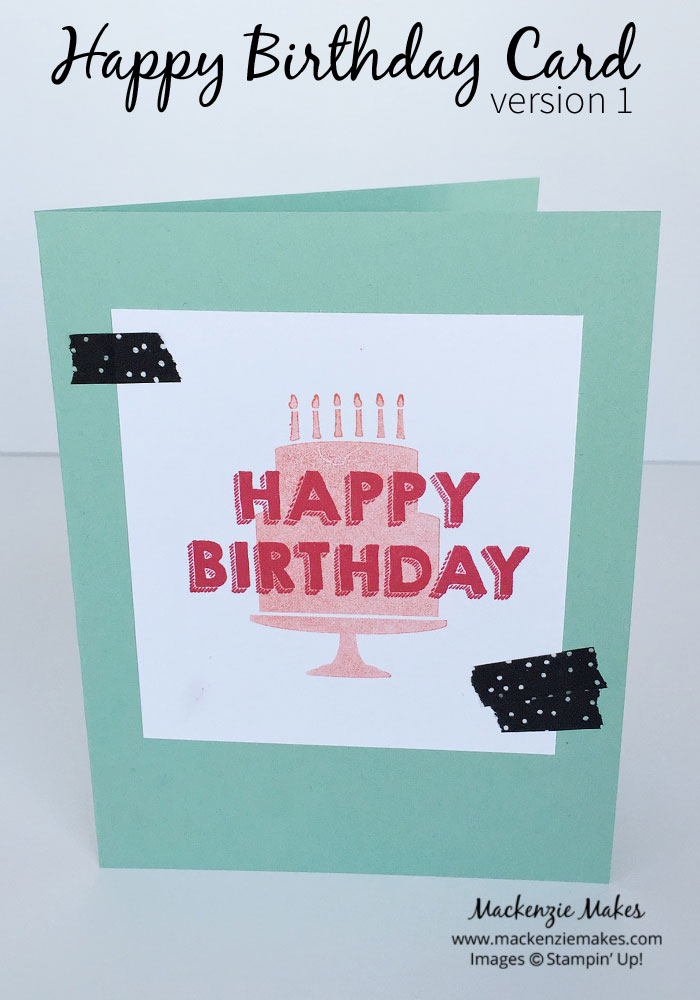 Happy Birthday Cards 3 Ways - Learn how to take a simple birthday card and step it up for even more fun. | #mackenziemakes #makewithme #stampinup | www.mackenziemakes.com