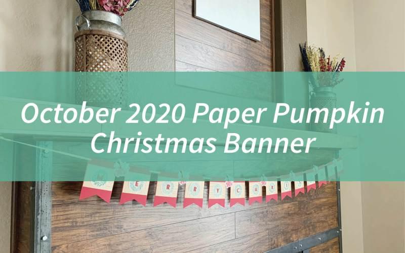 October 2020 Paper Pumpkin – Christmas Banner