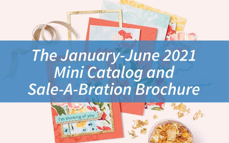 The January-June 2021 Mini Catalog and Sale-A-Bration Brochure are here!
