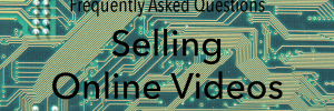 Frequently Asked Questions: Selling Online Videos