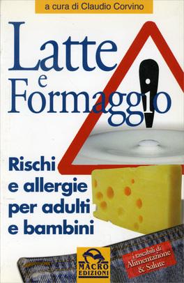 Latte e Formaggio  Rischi e Allergie per Adulti e Bambini  Libro di Claudio Corvino