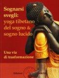 Sognarsi Svegli: Yoga Tibetano del Sogno & Sogno Lucido