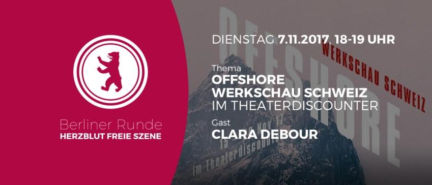 Berliner Runde - Offshore Festival Werkschau Schweiz im Theaterdiscounter