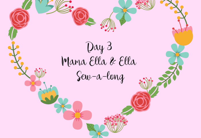 Day 3 Mama Ella and Ella Sew a long