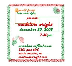 See Madeline Wright @ at Unurban Coffeehouse in Santa Monica Saturday, Dec. 20 @ 7:30pm