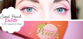 Tuto Makeup : Too Faced Sweet Peach palette / Makeup Rose pour l'été