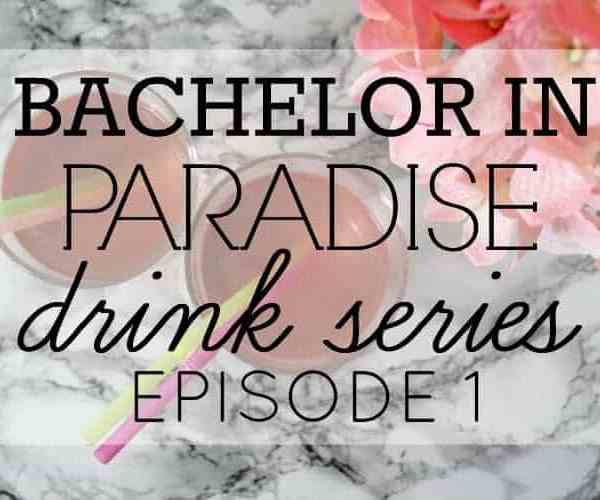 Bachelor in Paradise Drink Series: Episode 1