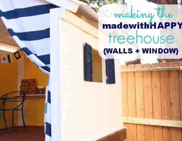 Making the Made with HAPPY Treehouse – Walls + Window