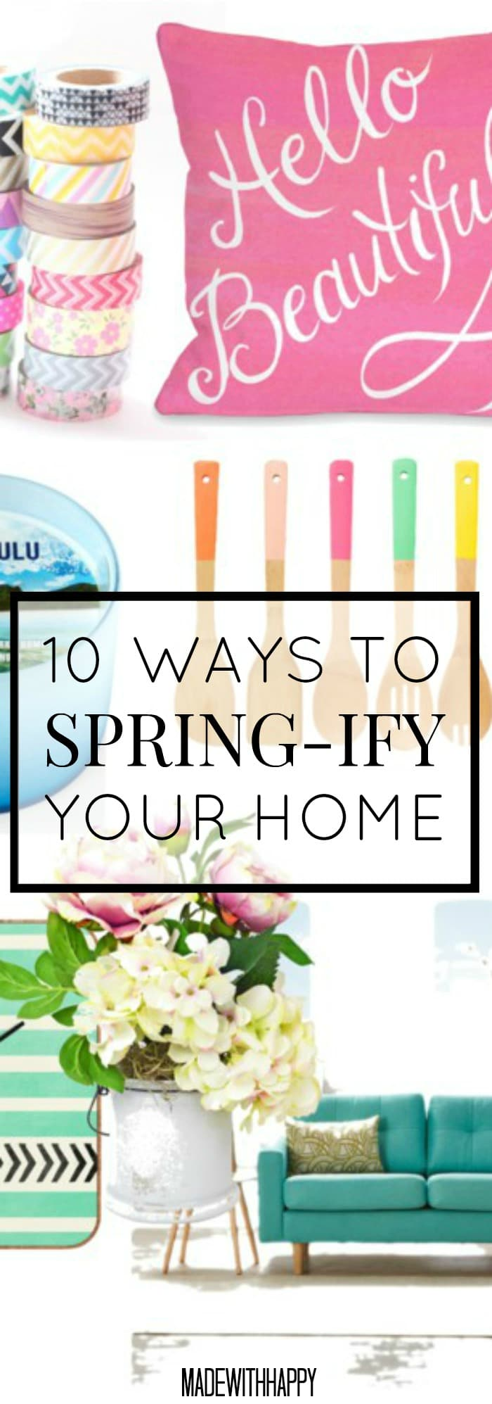 10 Ways to Update your Home for Spring | Spring-ify your home | Spring Updates | www.madewithHAPPY.com