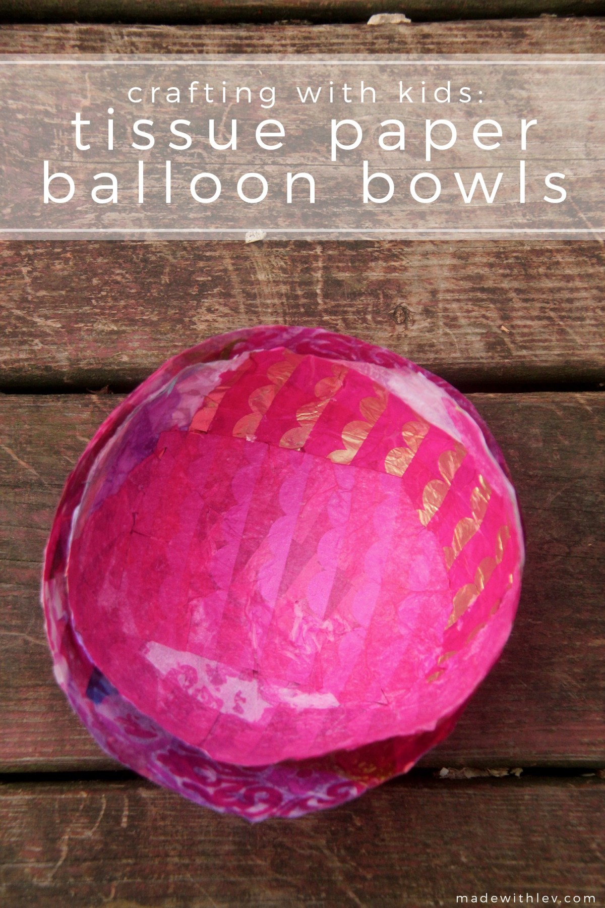 Crafting with Kids: Tissue Paper Balloon Bowls   #craftingwithkids #kidscrafts #balloonbowls #tissuepapercraft #tissuepaper #gluecrafts #familycraft #craftideas #craftproject
