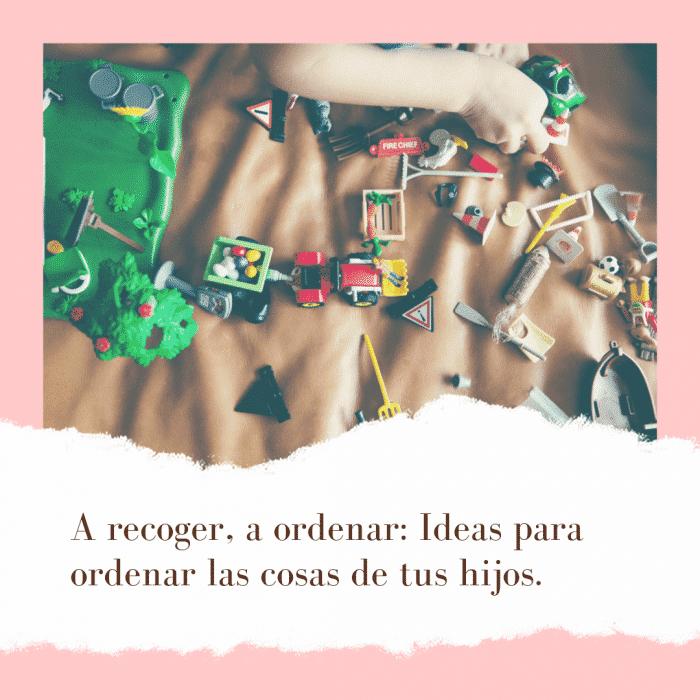 A recoger, a ordenar: Ideas para ordenar las cosas de tus hijos.