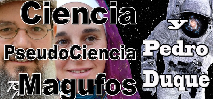 🛑 Ciencia vs PseudoCiencia 👨🏻‍🚀🚀🧙 Magufos vs Pedro Duque
