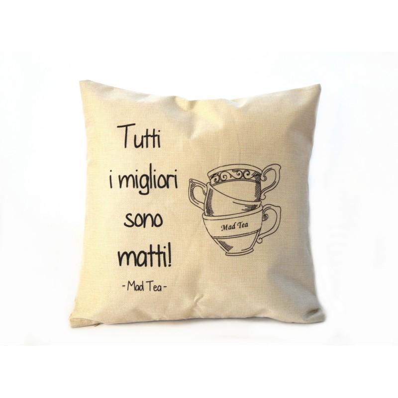 Cuscino Tutti i migliori sono matti  Mad Tea  Gioielli