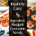 Five Ingredient Recipes Everyone Needs