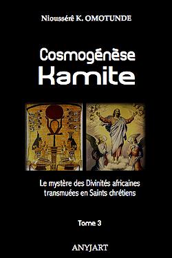 «Cosmogonie Kamite Tome 3 Le Mystère des Divinités négro-africaines transmuées en saint chrétiens» (Editions Anyjart/Site Anyjart.com)