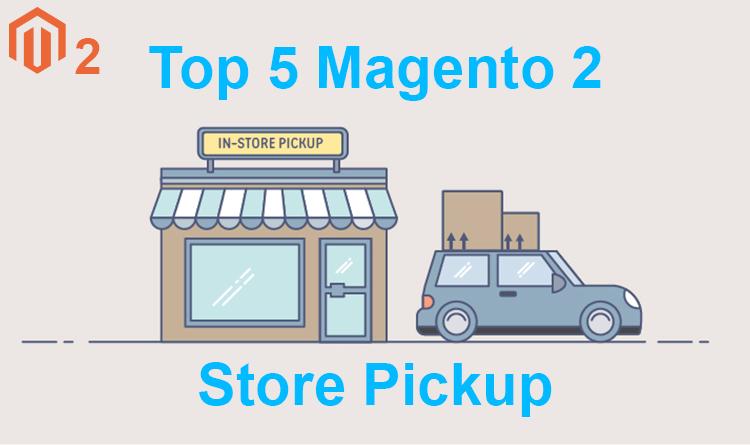 Top 5 Magento 2 Store Pickup