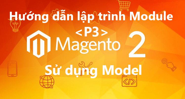 hướng dẫn sử dụng model trong Magento 2