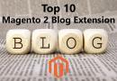 Top 10 Magento 2 Blog Extension